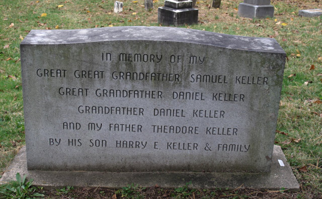 In memory of my great great grandfather Samuel Keller, great grandfather Daniel Keller, grandfather Daniel Keller, and my father Theadore Keller - by his son Harry E. Keller & Family
