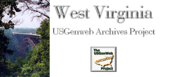 USGenWeb West Virginia&#10;Archives&#13;&#10;&#13;&#10;&#13;&#10;&#13;&#10;&#13;&#10;&#13;&#10;&#13;&#10;&#13;&#10;&#13;&#10;&#13;&#10;&#13;&#10;&#13;&#10;